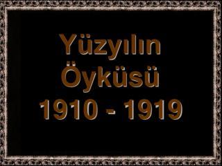 Yüzyılın Öyküsü 1910 - 1919