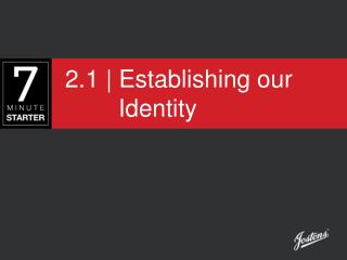 2.1 | Establishing our 			      		   Identity