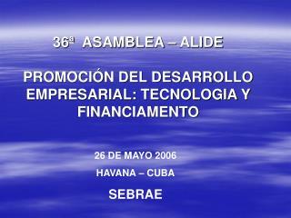 36ª  ASAMBLEA – ALIDE PROMOCIÓN DEL DESARROLLO EMPRESARIAL: TECNOLOGIA Y FINANCIAMENTO