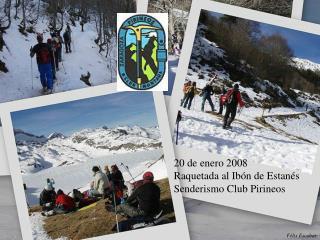 20 de enero 2008 Raquetada al Ibón de Estanés Senderismo Club Pirineos