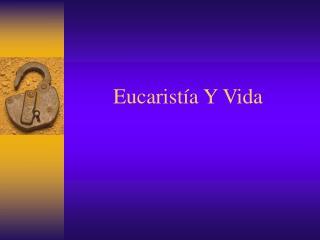 Eucarist ía Y Vida