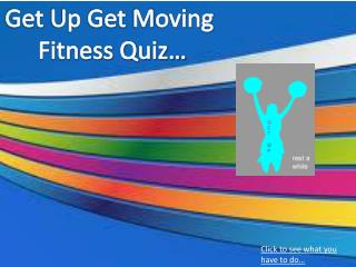 Get  Up  Get  M oving  Fitness Quiz…