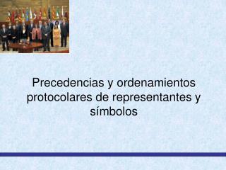 Precedencias y ordenamientos protocolares de representantes y símbolos