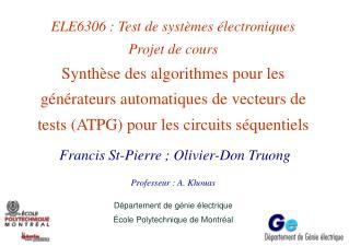 Francis St-Pierre ; Olivier-Don Truong  Professeur : A. Khouas Département de génie électrique