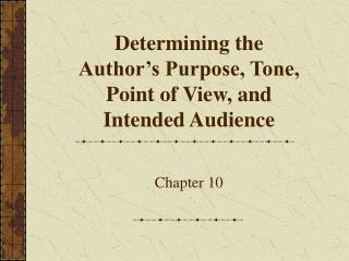 Determining the  Author's Purpose, Tone,  Point of View, and  Intended Audience