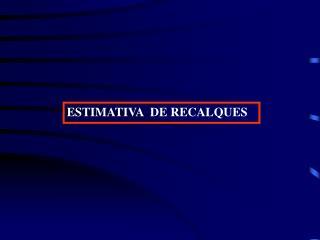 ESTIMATIVA  DE RECALQUES