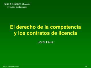 El derecho de la competencia y los contratos de licencia Jordi Faus