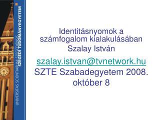 szalay.istvan@tvnetwork.hu SZTE Szabadegyetem 2008. október 8