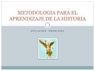METODOLOGIA PARA EL APRENDIZAJE DE LA HISTORIA