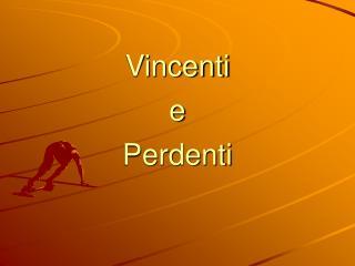 Vincenti e Perdenti