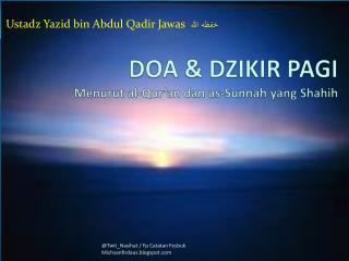 DOA &  DZIKIR PAGI Menurut al-Qur'an dan as-Sunnah yang Shahih