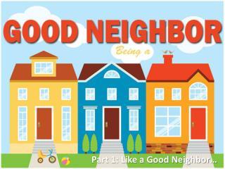 Part 1: Like a Good Neighbor…
