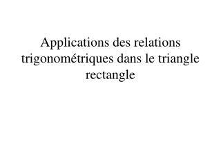 Applications des relations trigonométriques dans le triangle rectangle