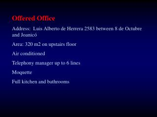 Offered Office Address:  Luis Alberto de Herrera 2583 between 8 de Octubre and Joanicó