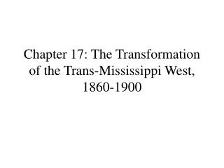 Chapter 17: The Transformation of the Trans-Mississippi West, 1860-1900