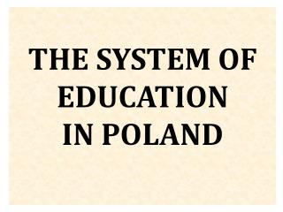 THE SYSTEM OF EDUCATION IN POLAND