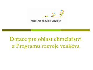 Dotace pro oblast chmelařství z Programu rozvoje venkova