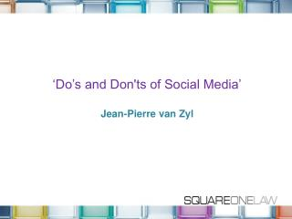 ' Do's  and  Don'ts  of Social Media' Jean-Pierre van Zyl