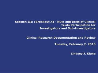 Session III: Breakout A - Nuts and Bolts of Clinical Trials Participation for  Investigators and Sub-Investigators    Cl