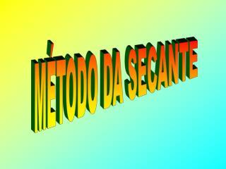 MÉTODO DA SECANTE