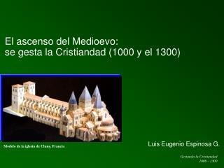 El ascenso del Medioevo:  se gesta la Cristiandad (1000 y el 1300)