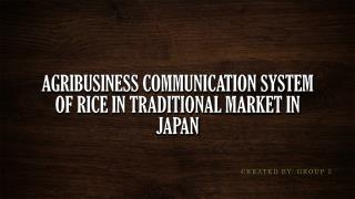 AGRIBUSINESS COMMUNICATION SYSTEM OF RICE IN TRADITIONAL  MARKET  IN JAPAN