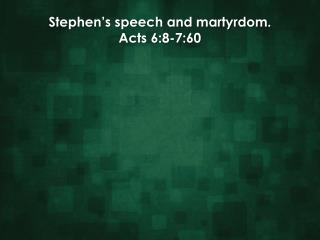 Stephen's speech and martyrdom. Acts 6:8-7:60