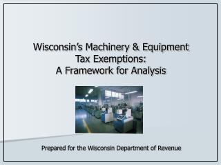 Wisconsin s Machinery  Equipment Tax Exemptions:  A Framework for Analysis
