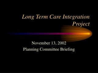 Long Term Care Integration Project