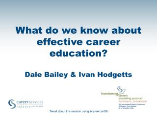 What do we know about effective career education? Dale Bailey & Ivan Hodgetts