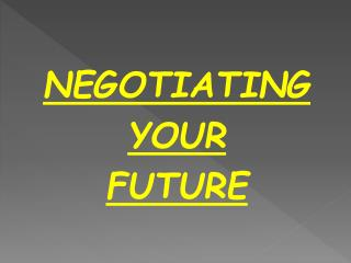 NEGOTIATING YOUR  FUTURE