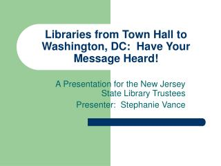 Libraries from Town Hall to Washington, DC:  Have Your Message Heard!