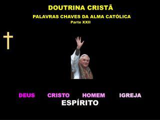 DEUS  CRISTO HOMEM  IGREJA ESP�RITO