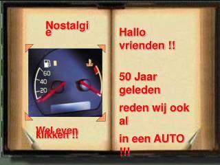 Hallo vrienden !! 50 Jaar geleden reden wij ook al in een AUTO !!! Kijk maar eens in