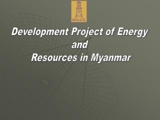 Development Project of Energy  and  Resources in Myanmar