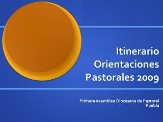 Itinerario Orientaciones Pastorales 2009