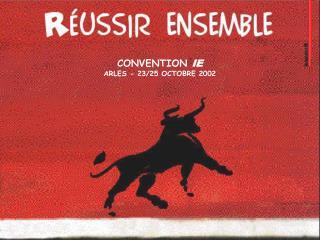 CONVENTION  IE ARLES - 23/25 OCTOBRE 2002