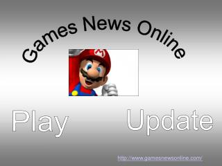 Update with Games News online Ever
