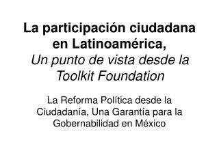 La participación ciudadana en Latinoamérica,  Un punto de vista desde la Toolkit Foundation