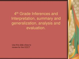 4 th  Grade Inferences and Interpretation, summary and generalization, analysis and evaluation.