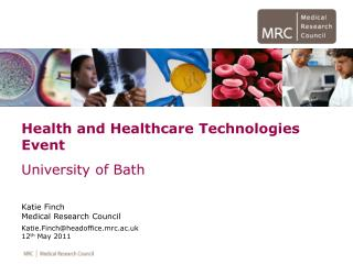 Health and Healthcare Technologies Event University of Bath  Katie Finch Medical Research Council Katie.Finchheadoffice.