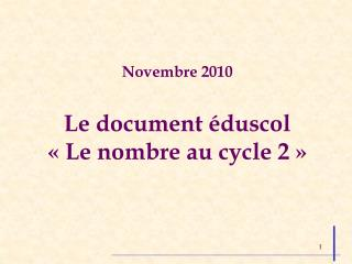 Novembre 2010 Le document éduscol « Le nombre au cycle 2 »