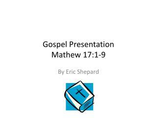 Gospel Presentation Mathew 17:1-9