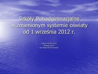 Szkoły  Ponadgimnazjalne w zmienionym systemie  oświaty  od 1 września 2012 r.