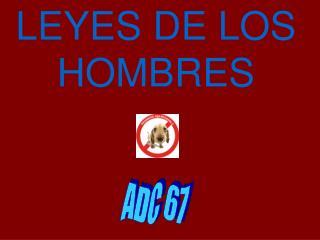 LEYES DE LOS HOMBRES