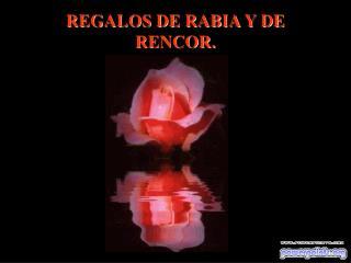 REGALOS DE RABIA Y DE RENCOR.