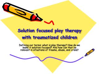 Solution focused play therapy with traumatized children