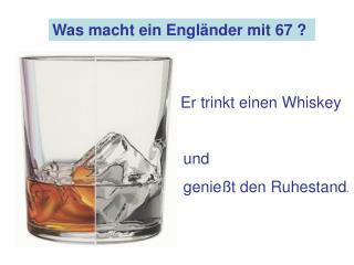 Was macht ein Engländer mit 67 ?