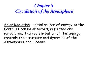 Solar Radiation - initial source of energy to the Earth. It can be absorbed, reflected and reradiated. The redistributio
