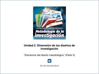 Unidad 2.  Dimensión  de los  diseños  de  investigación